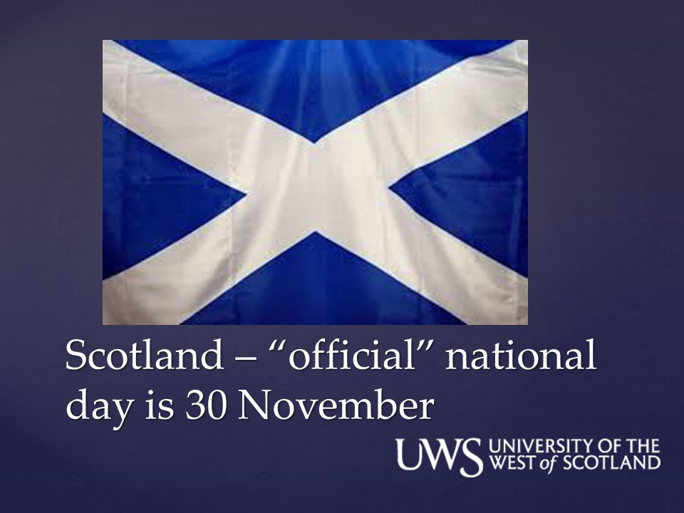 Scotland – official national day is 30 November