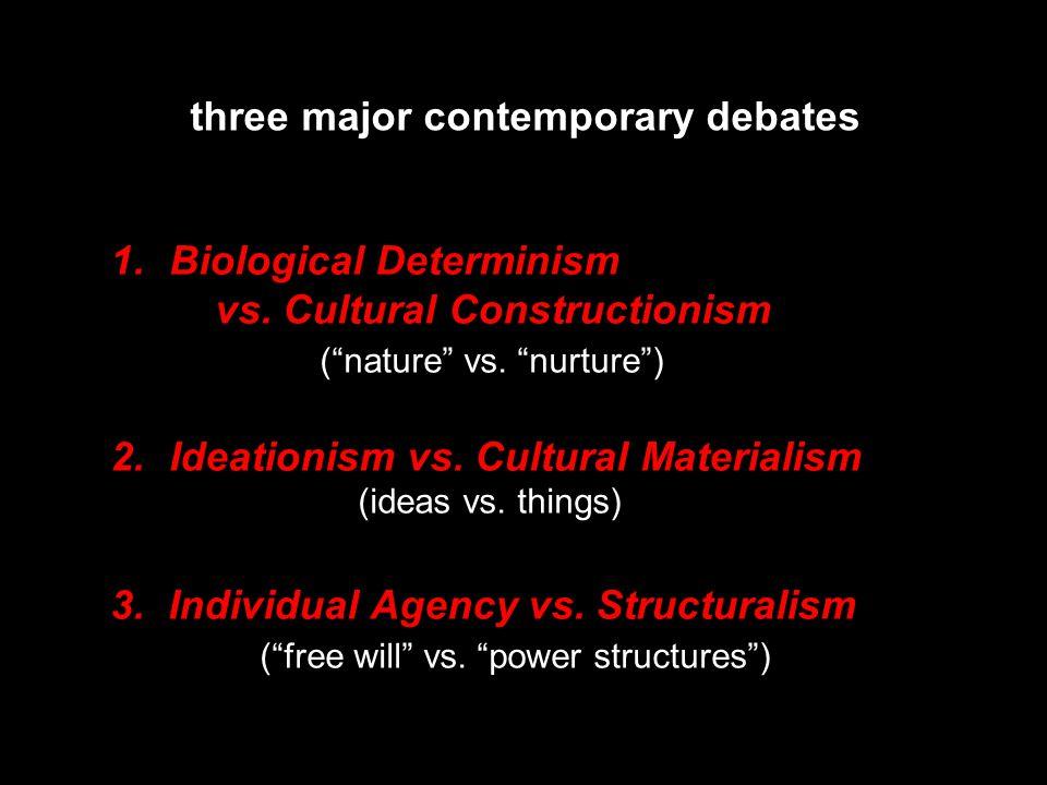 three major contemporary debates 1.Biological Determinism vs.