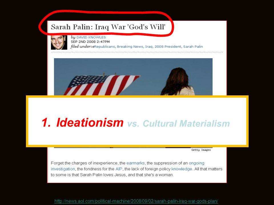 http://news.aol.com/political-machine/2008/09/02/sarah-palin-iraq-war-gods-plan/ 1.Ideationism vs.