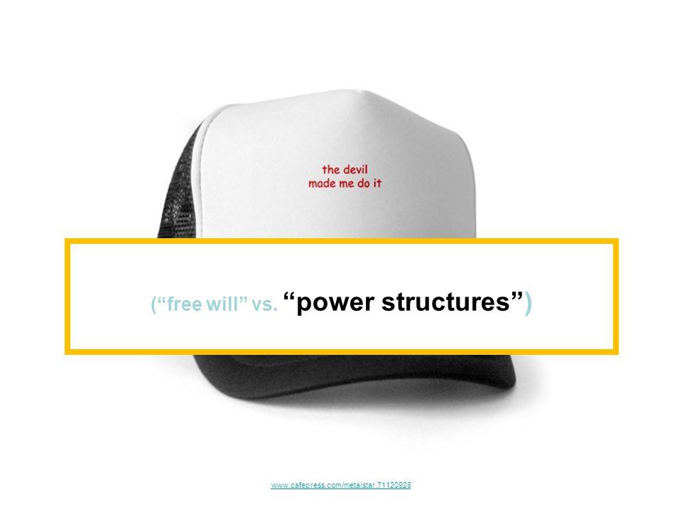 www.cafepress.com/metalstar.71120928 ( free will vs. power structures )