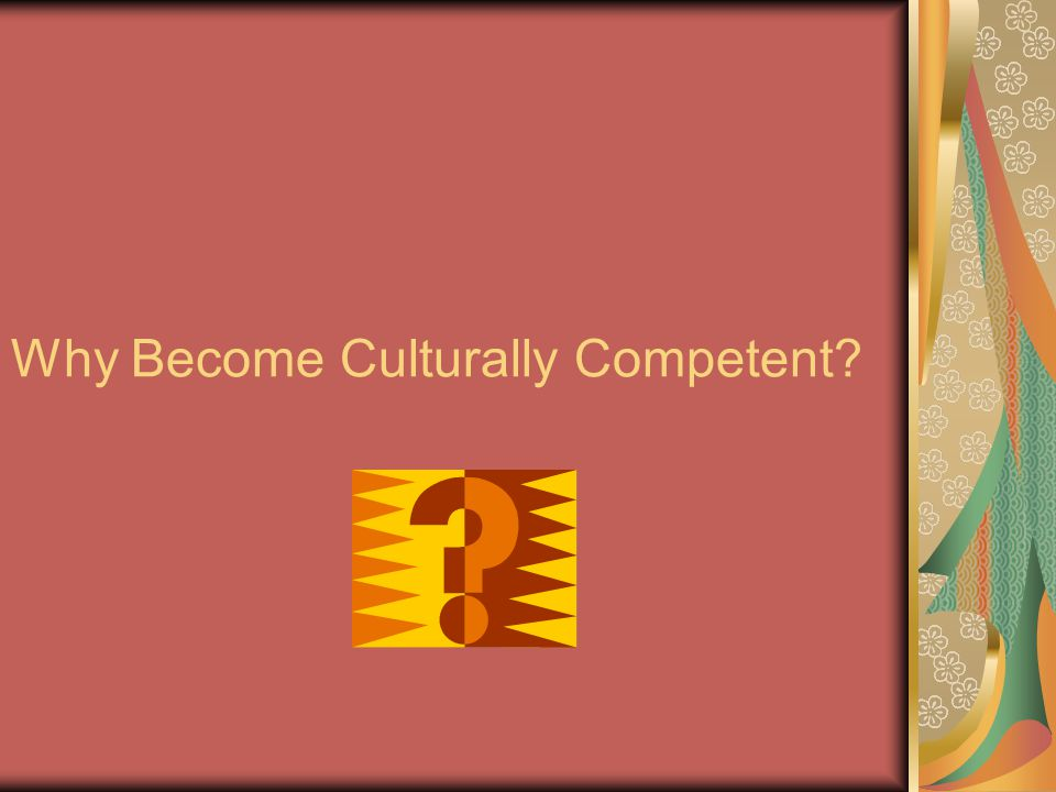 Why Become Culturally Competent?