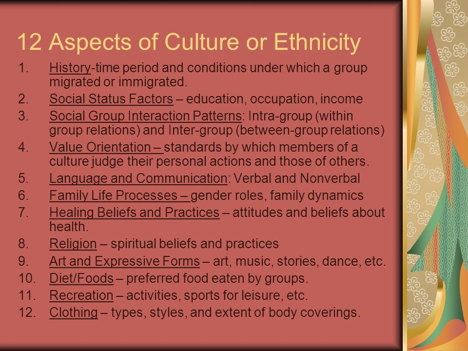 12 Aspects of Culture or Ethnicity 1.History-time period and conditions under which a group migrated or immigrated.