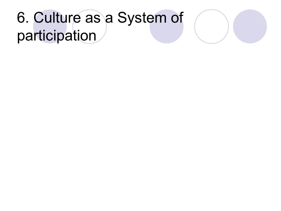 6. Culture as a System of participation