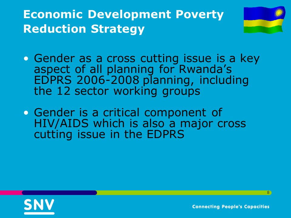 8 Economic Development Poverty Reduction Strategy Gender as a cross cutting issue is a key aspect of all planning for Rwanda's EDPRS 2006-2008 planning, including the 12 sector working groups Gender is a critical component of HIV/AIDS which is also a major cross cutting issue in the EDPRS