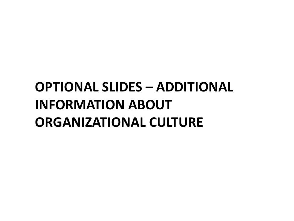 OPTIONAL SLIDES – ADDITIONAL INFORMATION ABOUT ORGANIZATIONAL CULTURE