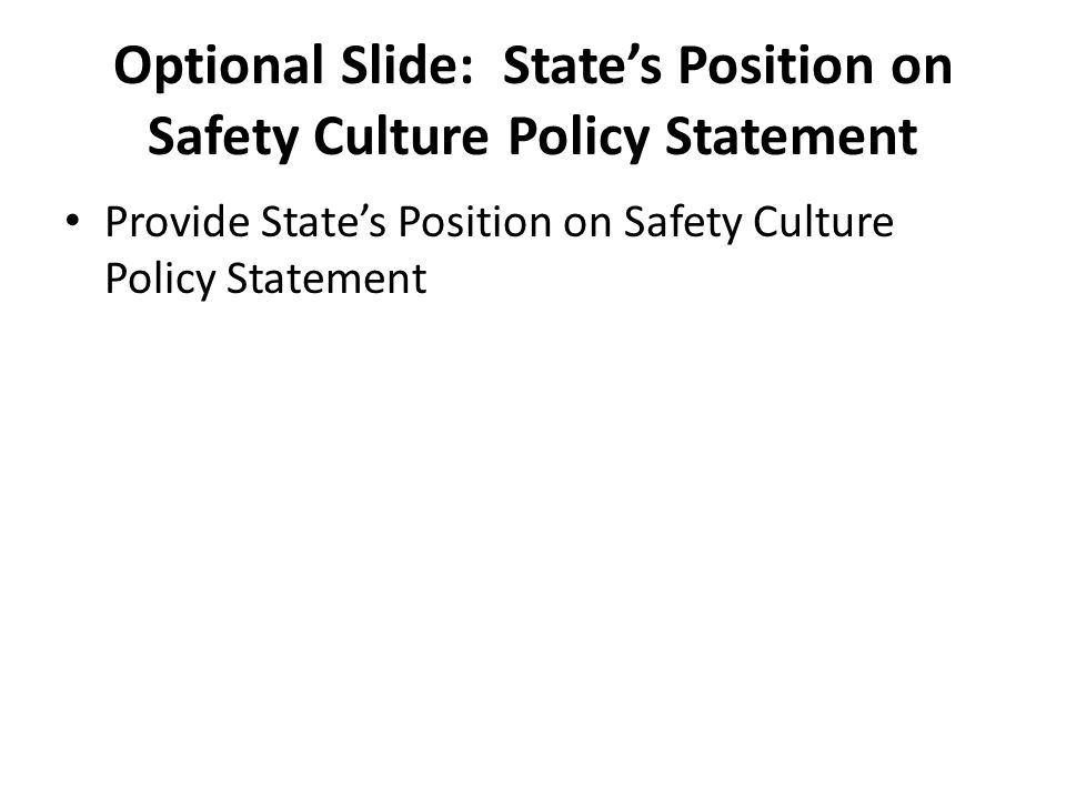 Optional Slide: State's Position on Safety Culture Policy Statement Provide State's Position on Safety Culture Policy Statement