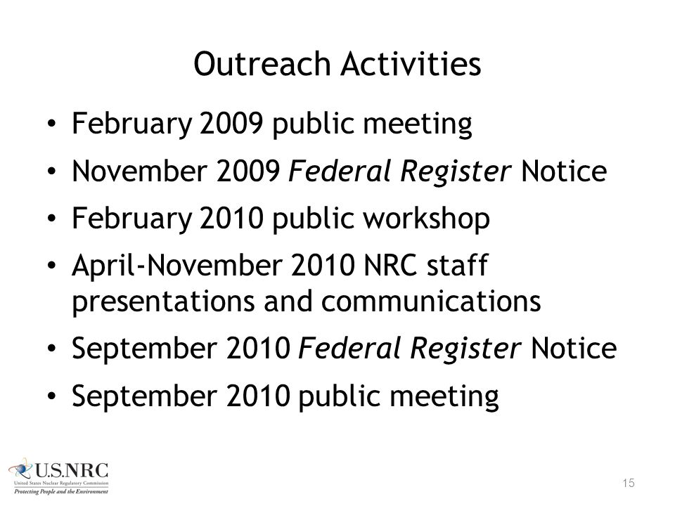 Outreach Activities February 2009 public meeting November 2009 Federal Register Notice February 2010 public workshop April-November 2010 NRC staff pre