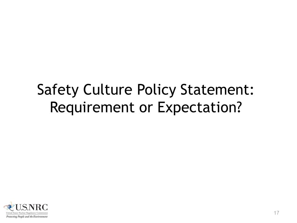 Safety Culture Policy Statement: Requirement or Expectation? 17