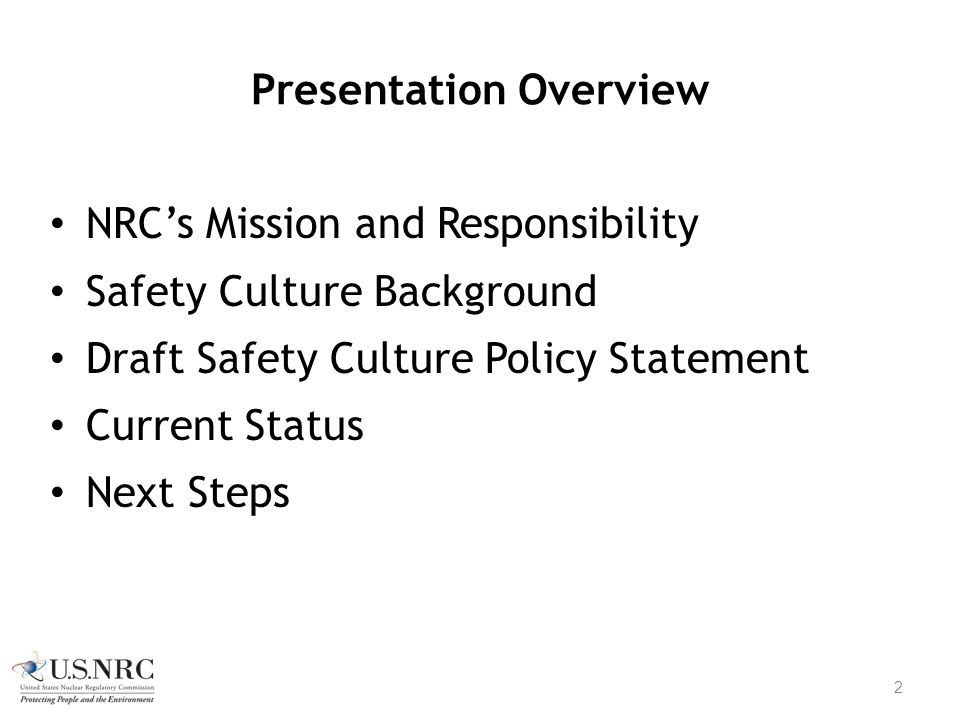 Presentation Overview NRC's Mission and Responsibility Safety Culture Background Draft Safety Culture Policy Statement Current Status Next Steps 2