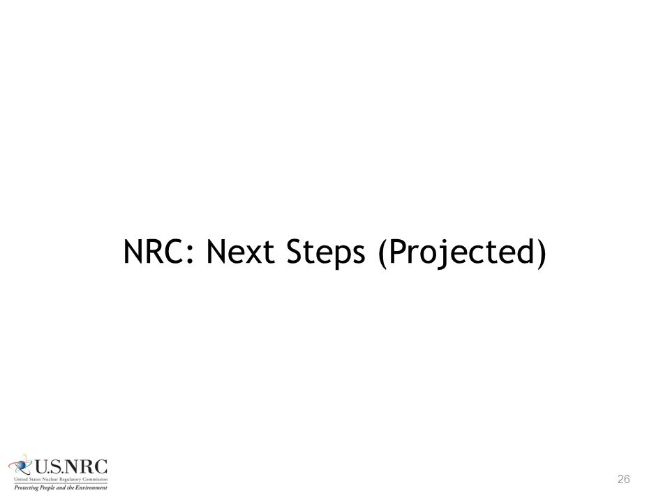 NRC: Next Steps (Projected) 26