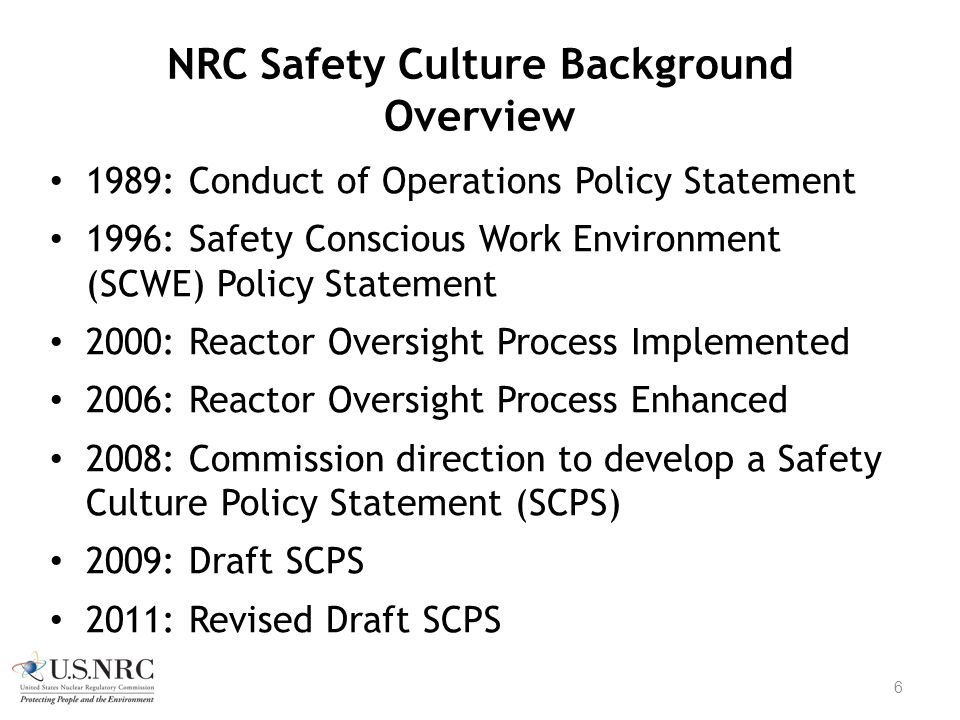 NRC Safety Culture Background Overview 1989: Conduct of Operations Policy Statement 1996: Safety Conscious Work Environment (SCWE) Policy Statement 20