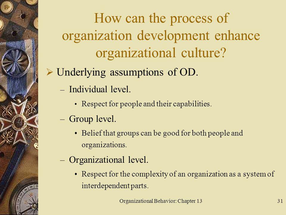 Organizational Behavior: Chapter 1331 How can the process of organization development enhance organizational culture.