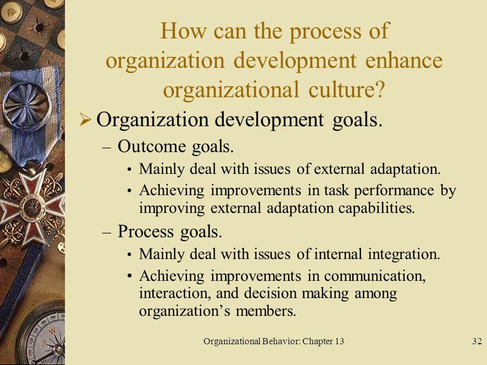 Organizational Behavior: Chapter 1332 How can the process of organization development enhance organizational culture.