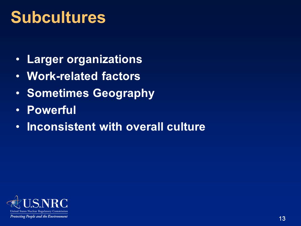 Subcultures Larger organizations Work-related factors Sometimes Geography Powerful Inconsistent with overall culture 13