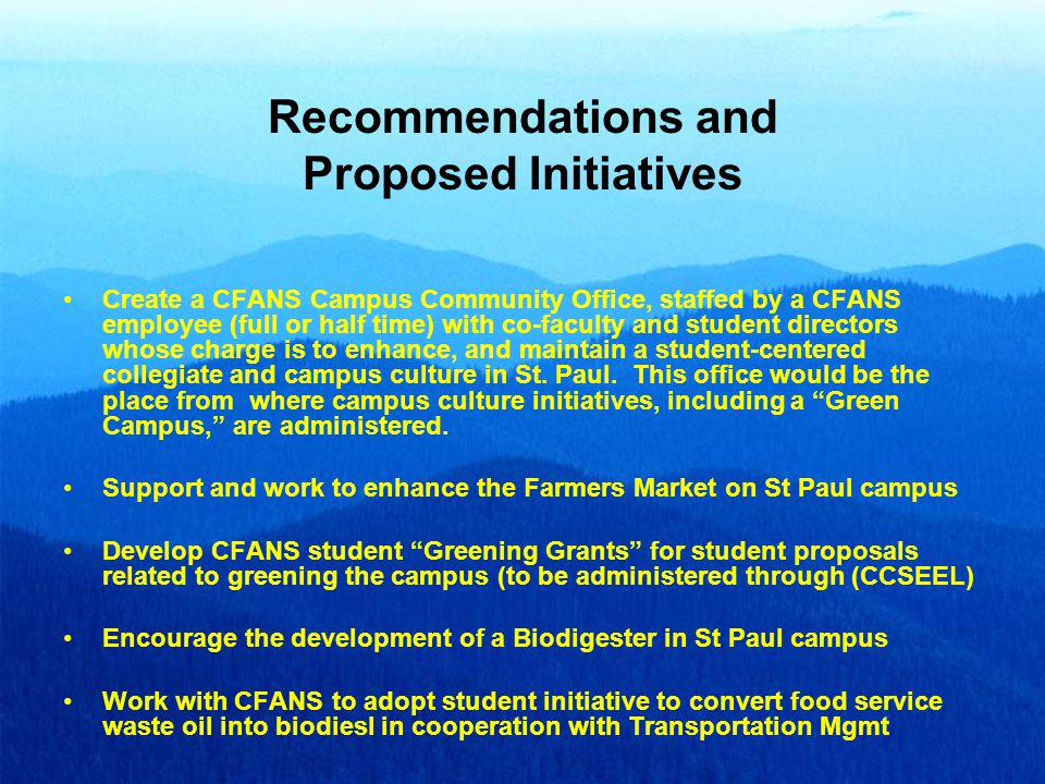 Recommendations and Proposed Initiatives Create a CFANS Campus Community Office, staffed by a CFANS employee (full or half time) with co-faculty and student directors whose charge is to enhance, and maintain a student-centered collegiate and campus culture in St.