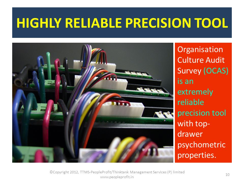 HIGHLY RELIABLE PRECISION TOOL ©Copyright 2012, TTMS-PeopleProfit/Thinktank Management Services (P) limited www.peopleprofit.in 10 Organisation Cultur