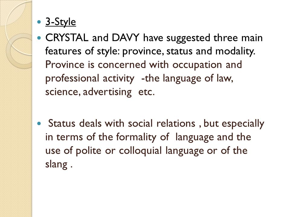 3-Style CRYSTAL and DAVY have suggested three main features of style: province, status and modality. Province is concerned with occupation and profess