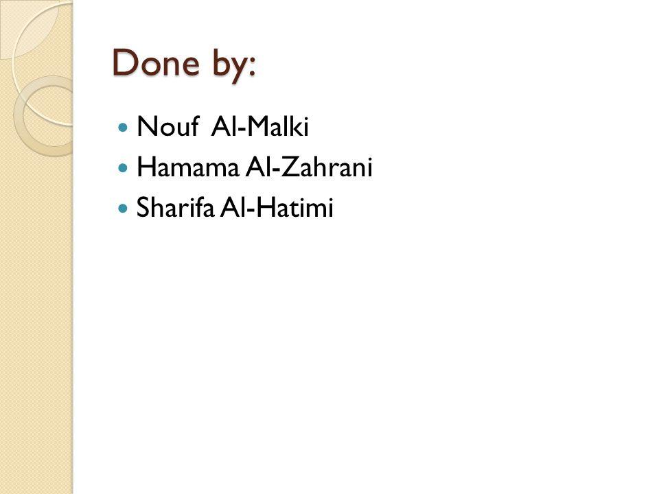 Done by: Nouf Al-Malki Hamama Al-Zahrani Sharifa Al-Hatimi