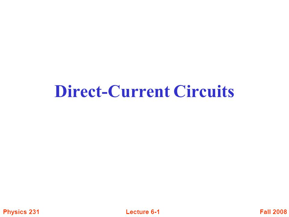 Fall 2008Physics 231Lecture 6-1 Direct-Current Circuits