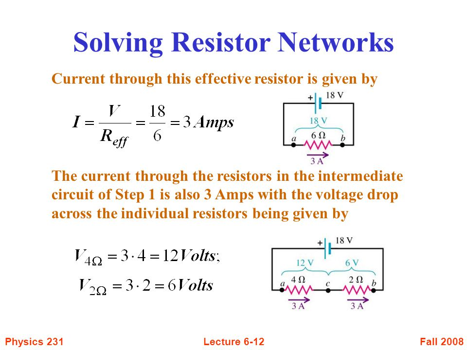 Fall 2008Physics 231Lecture 6-12 Solving Resistor Networks Current through this effective resistor is given by The current through the resistors in th