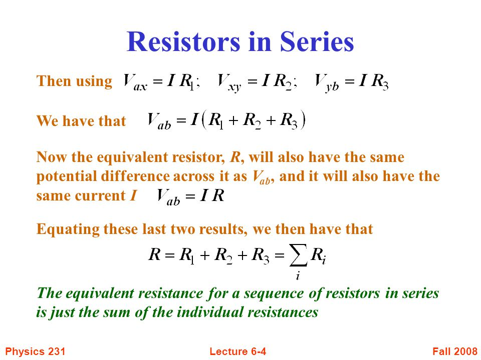 Fall 2008Physics 231Lecture 6-5 Resistors in Parallel Here we have that the voltage across each resistor has to be the same (work done in going from a to b is independent of the path, independent of which resistor you go through)