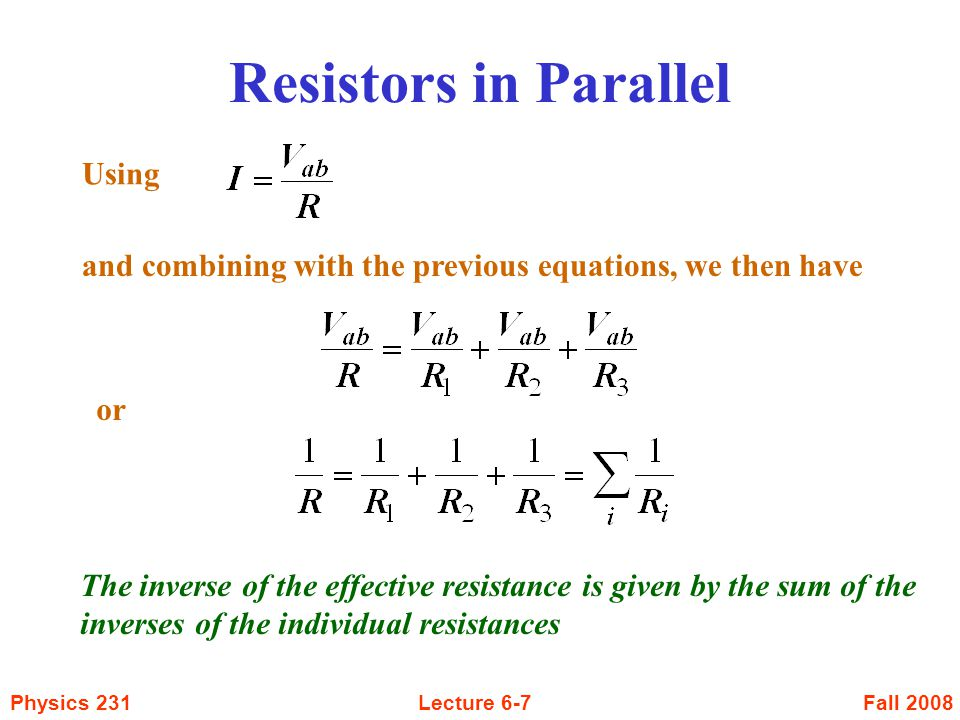 Fall 2008Physics 231Lecture 6-8 Solving Resistor Networks Make a drawing of the resistor network Determine whether the resistors are in series or parallel or some combination Determine what is being asked Equivalent resistance Potential difference across a particular resistance Current through a particular resistor