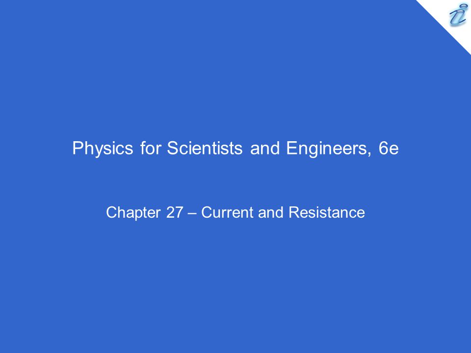 Physics for Scientists and Engineers, 6e Chapter 27 – Current and Resistance
