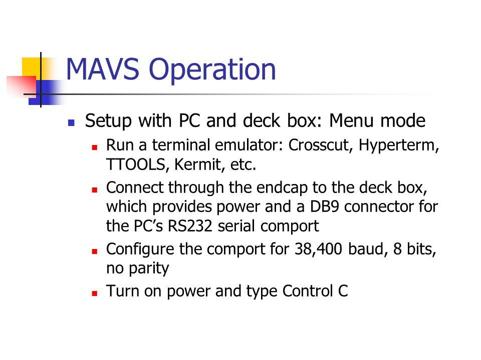 MAVS Operation Setup with PC and deck box: Menu mode Run a terminal emulator: Crosscut, Hyperterm, TTOOLS, Kermit, etc. Connect through the endcap to