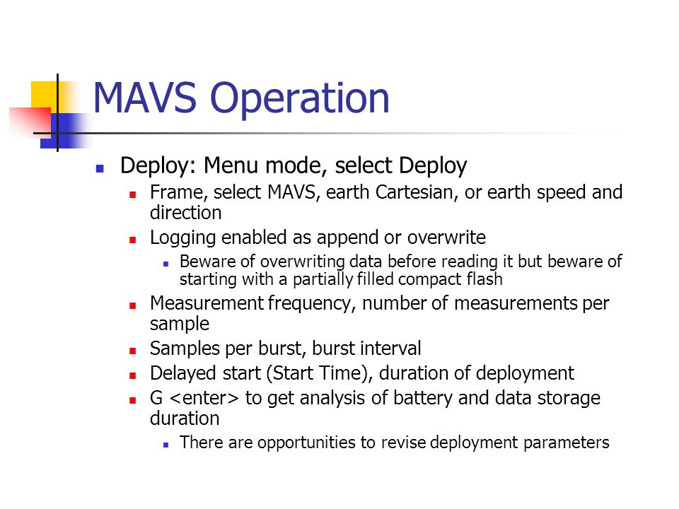 MAVS Operation Deploy: Menu mode, select Deploy Frame, select MAVS, earth Cartesian, or earth speed and direction Logging enabled as append or overwri