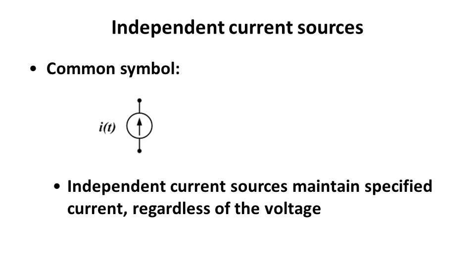 Independent current sources Common symbol: Independent current sources maintain specified current, regardless of the voltage
