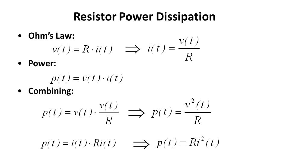 Resistor Power Dissipation Ohm's Law: Power: Combining: