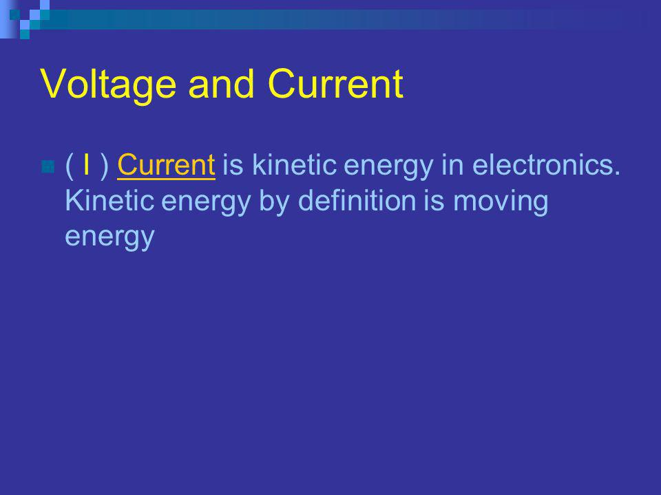 Voltage and Current ( I ) Current is kinetic energy in electronics.