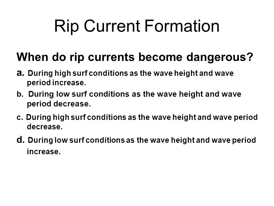 Rip Current Formation When do rip currents become dangerous.