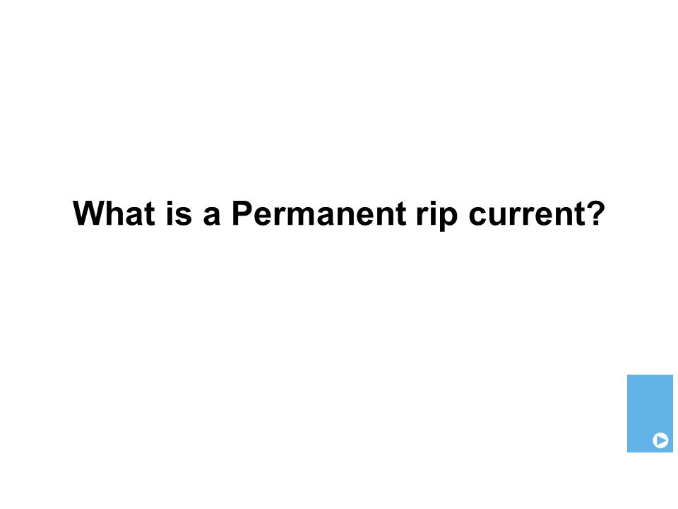 What is a Permanent rip current