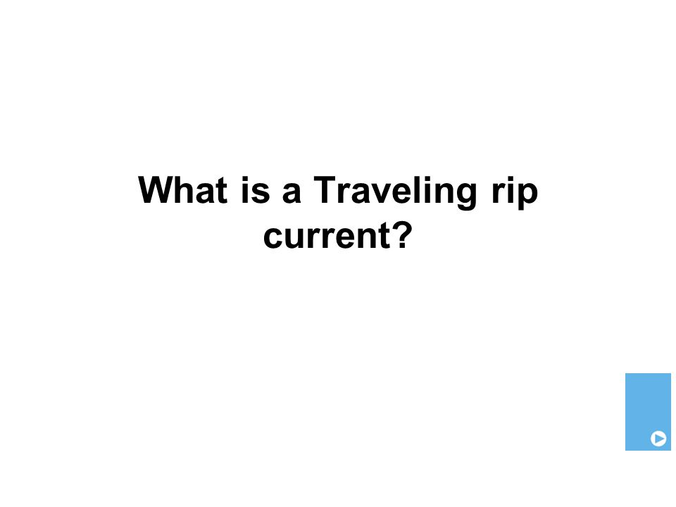 What is a Traveling rip current