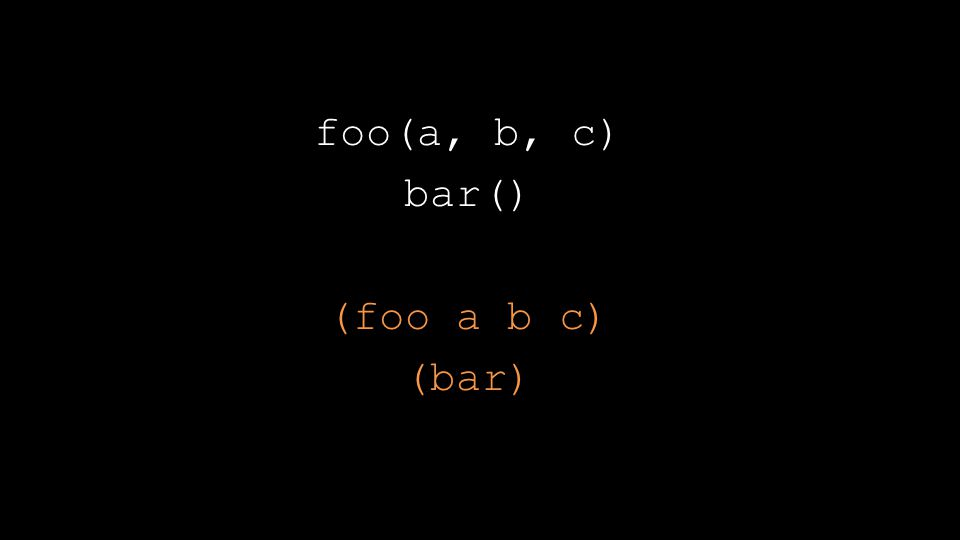 foo(a, b, c) bar() (foo a b c) (bar)