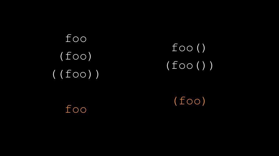foo (foo) ((foo)) foo foo() (foo()) (foo)