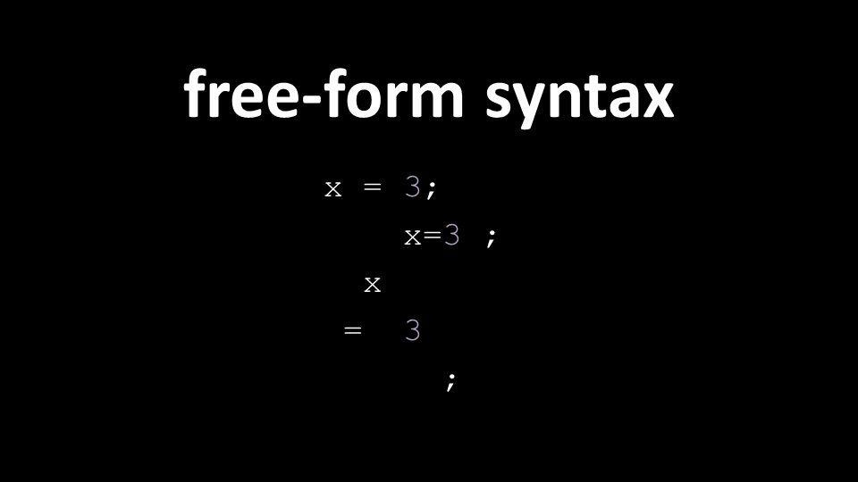 free-form syntax x = 3; x = 3 ;