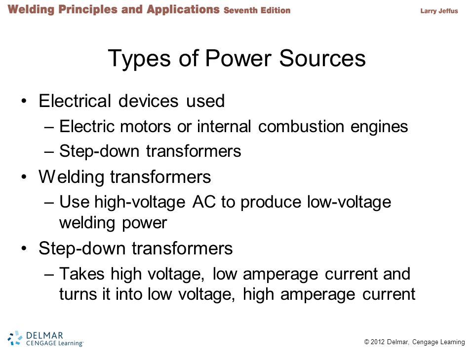 2 © 2012 Delmar, Cengage Learning Types of Power Sources Electrical devices used –Electric motors or internal combustion engines –Step-down transforme