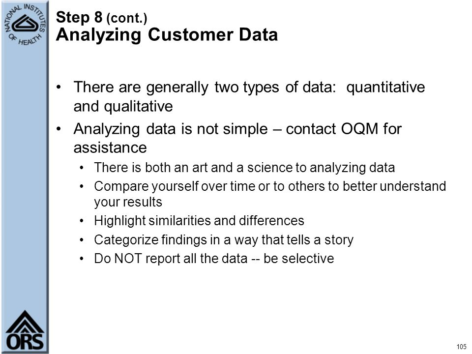 Step 8 (cont.) Analyzing Customer Data There are generally two types of data: quantitative and qualitative Analyzing data is not simple – contact OQM