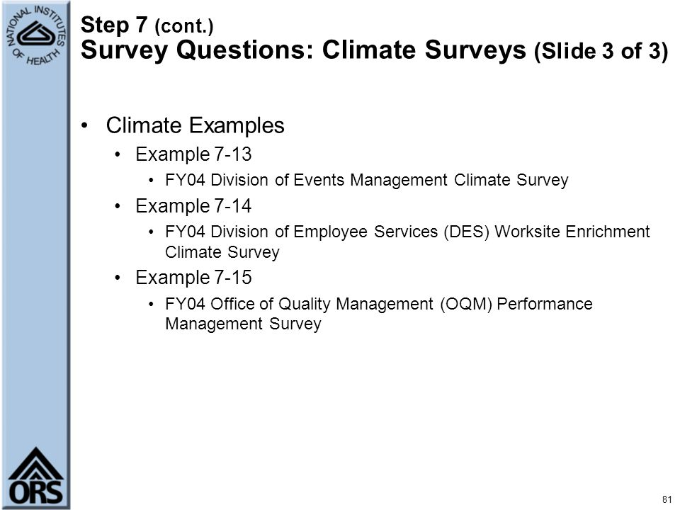Step 7 (cont.) Survey Questions: Climate Surveys (Slide 3 of 3) Climate Examples Example 7-13 FY04 Division of Events Management Climate Survey Exampl