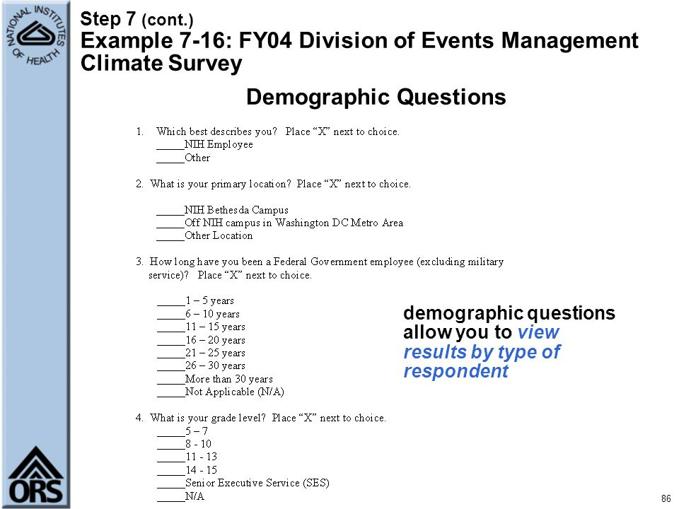 86 Step 7 (cont.) Example 7-16: FY04 Division of Events Management Climate Survey Demographic Questions demographic questions allow you to view result