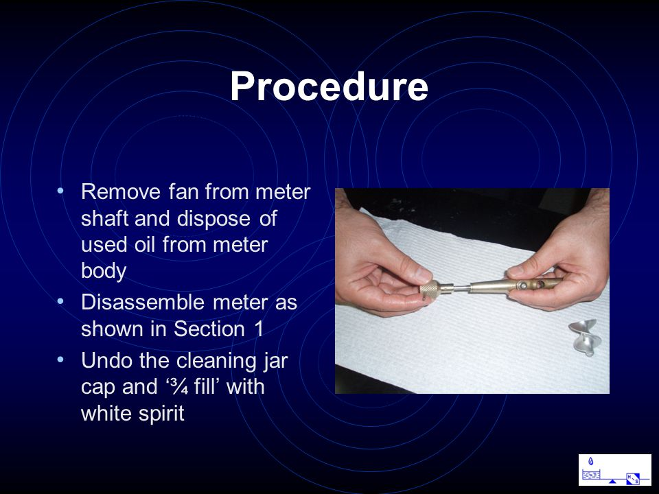 Procedure Remove fan from meter shaft and dispose of used oil from meter body Disassemble meter as shown in Section 1 Undo the cleaning jar cap and '¾ fill' with white spirit
