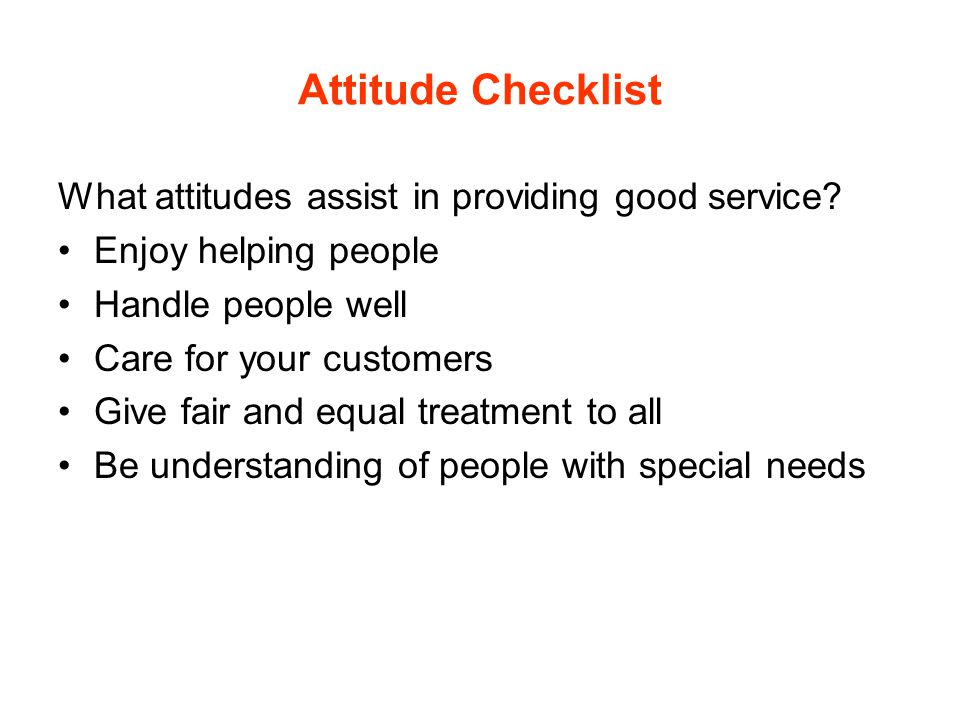 Skills for Customer Service Know about your organisation Learn the technical parts of the job Communicate well Be consistent Be organised Know your place in the team and be a team player
