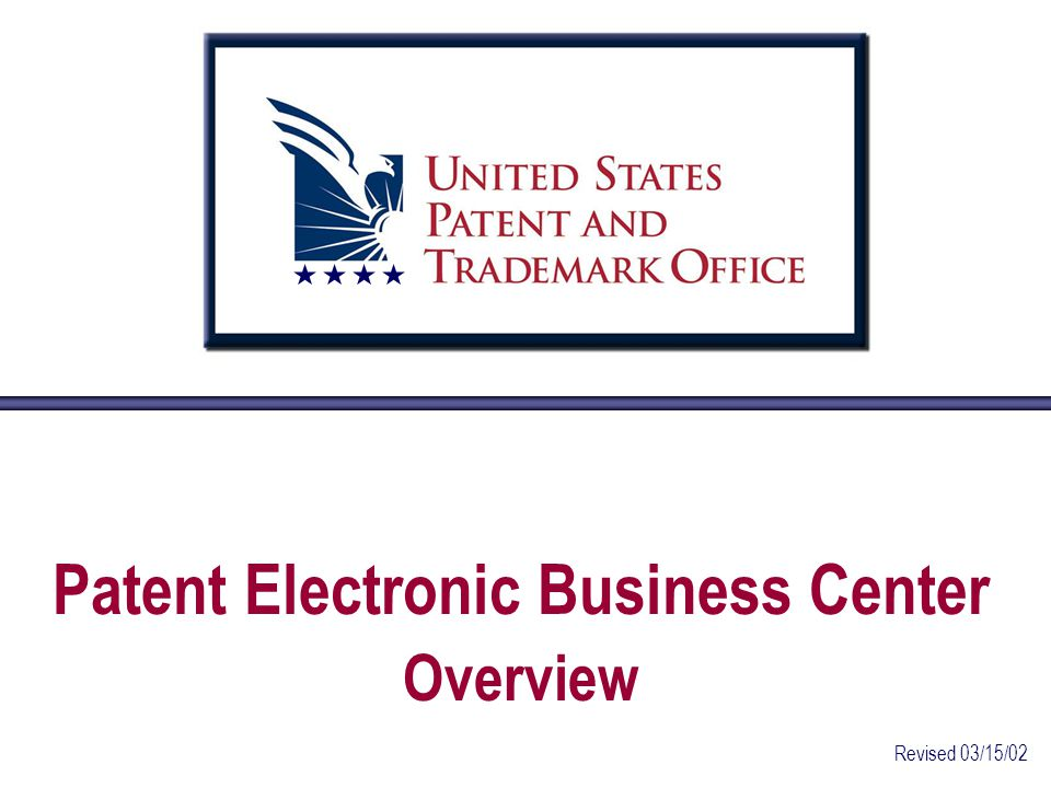 Patent Electronic Business Center Overview Revised 03/15/02