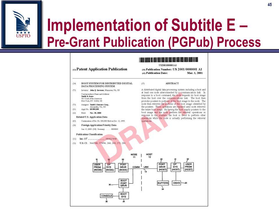 45 Implementation of Subtitle E – Pre-Grant Publication (PGPub) Process