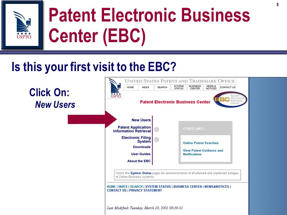 5 Patent Electronic Business Center (EBC) Click On: New Users Is this your first visit to the EBC