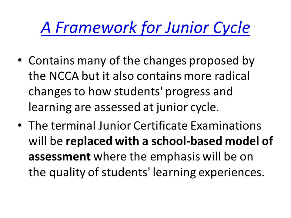 Contains many of the changes proposed by the NCCA but it also contains more radical changes to how students' progress and learning are assessed at jun