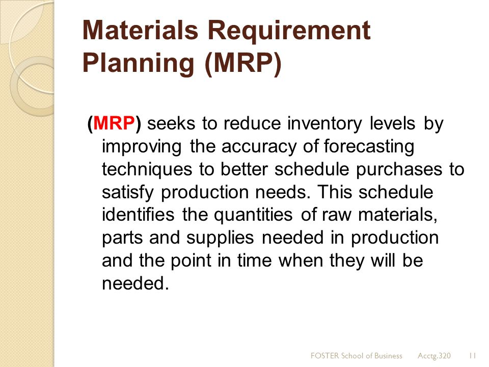 Materials Requirement Planning (MRP) (MRP) seeks to reduce inventory levels by improving the accuracy of forecasting techniques to better schedule pur