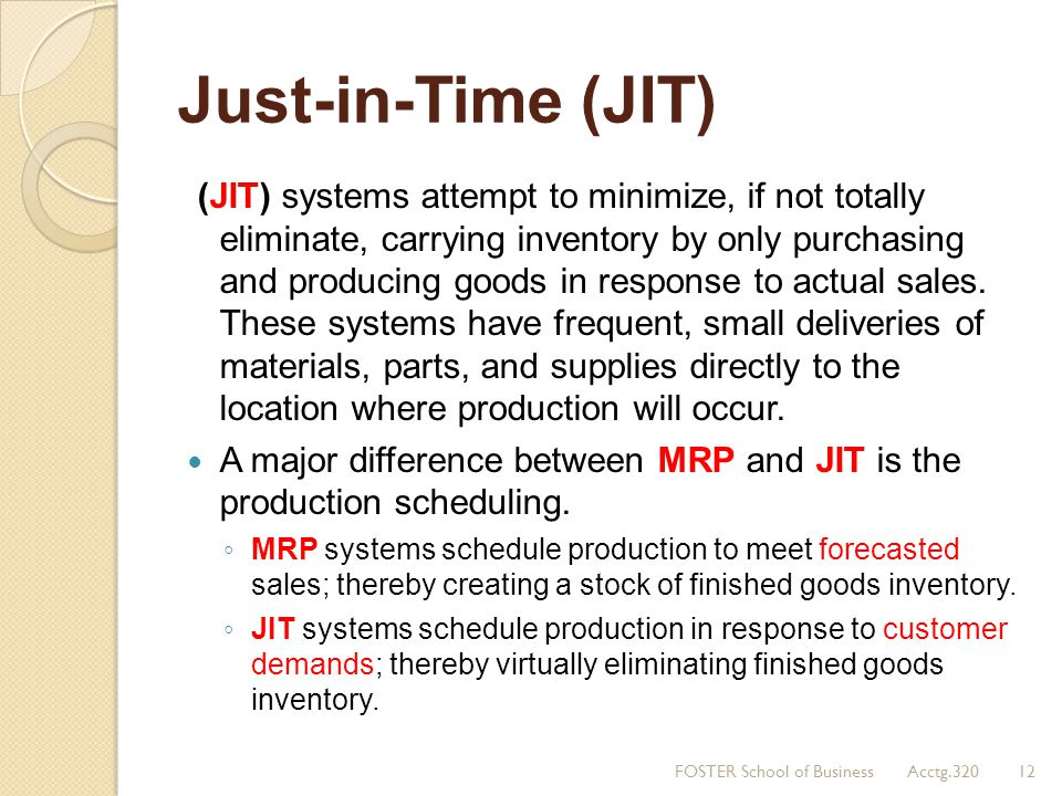Just-in-Time (JIT) (JIT) systems attempt to minimize, if not totally eliminate, carrying inventory by only purchasing and producing goods in response